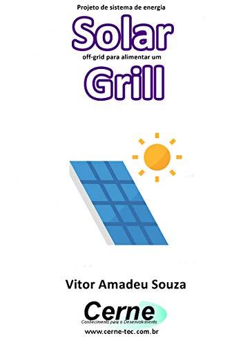 Projeto de sistema de energia Solar off-grid para alimentar um Grill (Portuguese Edition)