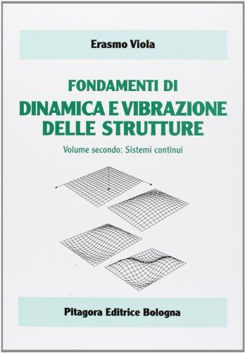 Fondamenti di dinamica e vibrazione delle strutture. Sistemi continui (Vol. 2)