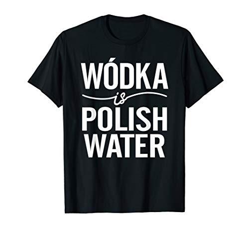 Wodka Is Polish Water Vodka ist polnisches Wasser T-Shirt