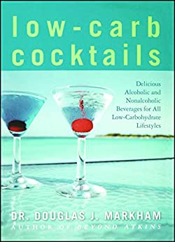 Low-Carb Cocktails: Delicious Alcoholic and Nonalcoholic Beverages for All Low-Carbohydrate Lifestyles by [Douglas J. Markham]