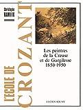 L'école de Crozant. Les peintres de la Creuse et de Gargilesse 1850-1950