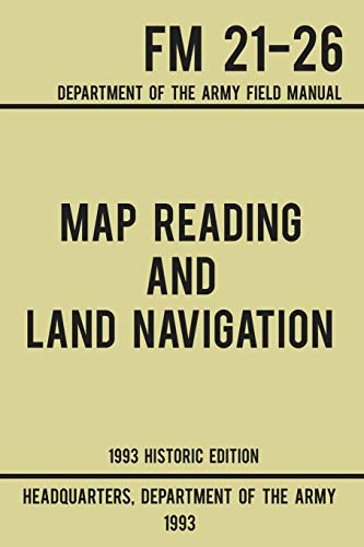 Compare Textbook Prices for Map Reading And Land Navigation - Army FM 21-26 1993 Historic Edition: Department Of The Army Field Manual Military Outdoors Skills Series Historic ed. Edition ISBN 9781643890180 by US Department of the Army