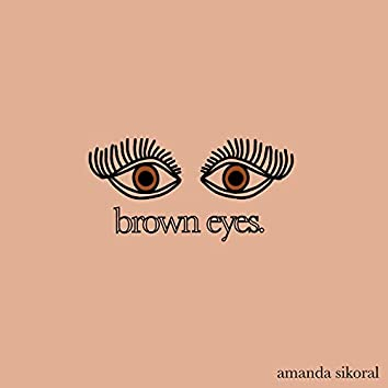 Brown Eyes.