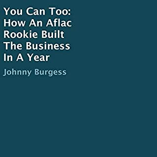 You Can Too: How An Aflac Rookie Built the Business in a Year                   By:                                                                                                                                 Johnny Burgess                               Narrated by:                                                                                                                                 Bruce Enrietto                      Length: 2 hrs and 36 mins     Not rated yet     Overall 0.0