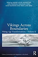 Vikings Across Boundaries: Viking-Age Transformations – Volume II (Culture, Environment and Adaptation in the North)