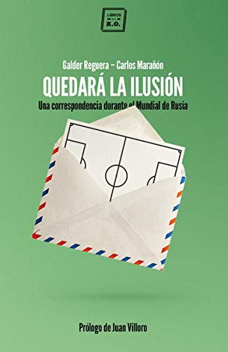 Quedará la ilusión: Una correspondencia durante el Mundial de Rusia (VARIOS)