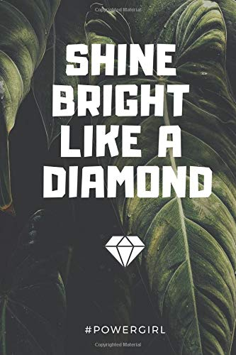 Shine bright like a DIAMOND: Nottebook, Power Girl Journal, Diary (110 Pages, Blank, 6 x 9) (Diamond Pack)