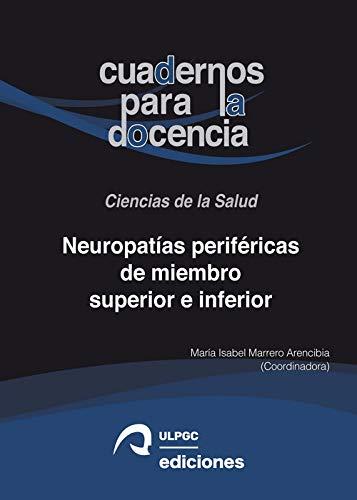 Neuropatías periféricas de miembro superior e inferior: Bases anatómicas, patología y tratamiento rehabilitador: 3 (Cuadernos para la Docencia. Ciencias de la Salud)