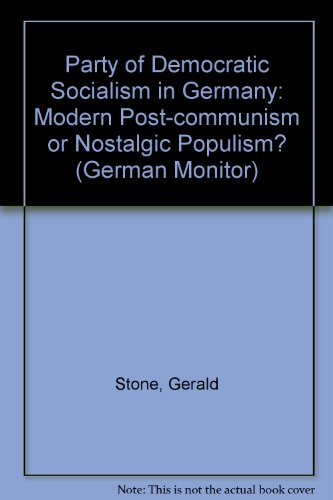 The Party of Democratic Socialism in Germany: Modern Post-communism or Nostalgic Populism? (German Monitor, Band 42)