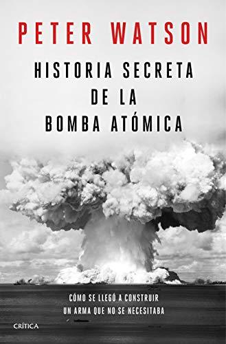 Historia secreta de la bomba atómica: Cómo se llegó a construir un arma que no se necesitaba (Memoria Crítica)