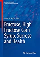Fructose, High Fructose Corn Syrup, Sucrose and Health (Nutrition and Health)