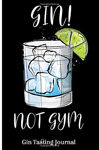 Gin Not Gym: Gin Tasting Journal, Discover the pleasure of tasting Gin Cocktails, Cocktail Notebook Journal, Tasting Notes, Mixology Book.