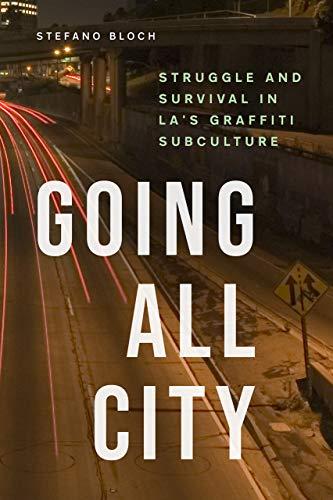Going All City: Struggle and Survival in LA's Graffiti Subculture