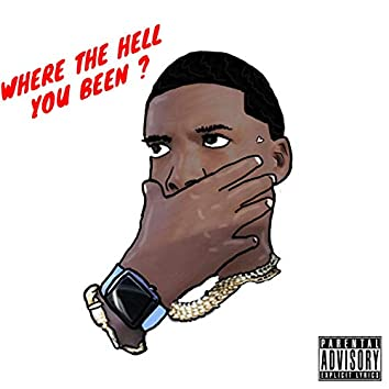 Where the Hell You Been ?
