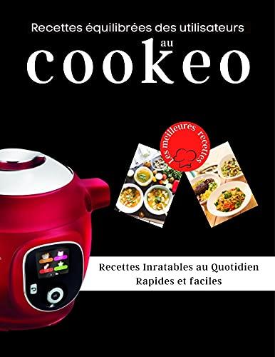 Recettes équilibrées des utilisateurs au cookeo: Recettes Inratables au Quotidien Rapides et faciles