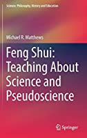 Feng Shui: Teaching About Science and Pseudoscience (Science: Philosophy, History and Education)