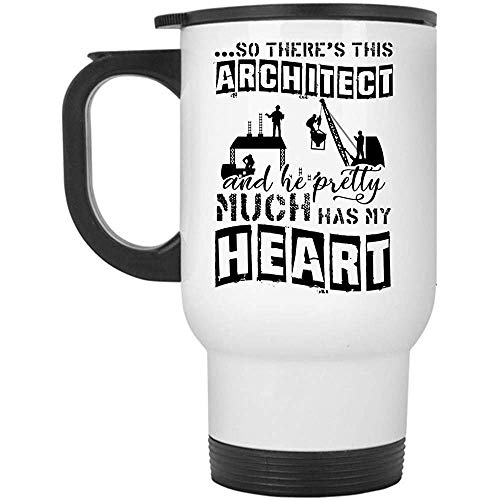 Yuanmeiju Funny Architects Travel Mug, There's This Architect and He Pretty Much Has My Heart Mug, Great for Travel Or Camping (Travel Mug - White)