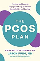 The PCOS Plan: Prevent and Reverse Polycystic Ovary Syndrome through Diet and Fasting (Greystone Books)