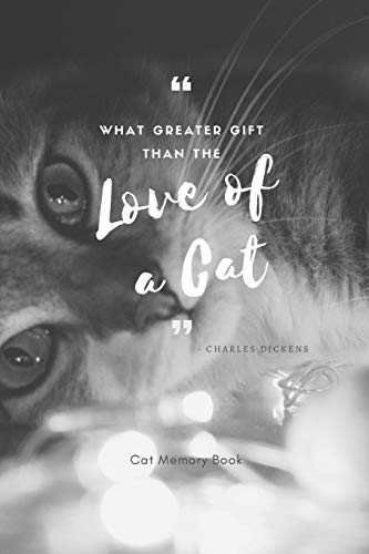 What Greater Gift Than The Love of a Cat: Cat Memory Book: Saying Goodbye to Your Beloved Cat is Very Difficult. Use this Journal for Dealing with the Loss of a Pet or Give as a Sympathy Gift.
