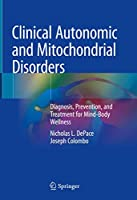 Clinical Autonomic and Mitochondrial Disorders: Diagnosis, Prevention, and Treatment for Mind-Body Wellness