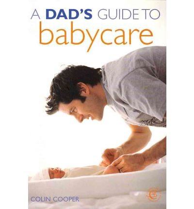 ADad's Guide to Babycare by Cooper, Colin (Queen's University, Belfast Queen's University Belfast) ( Author ) ON Mar-04-