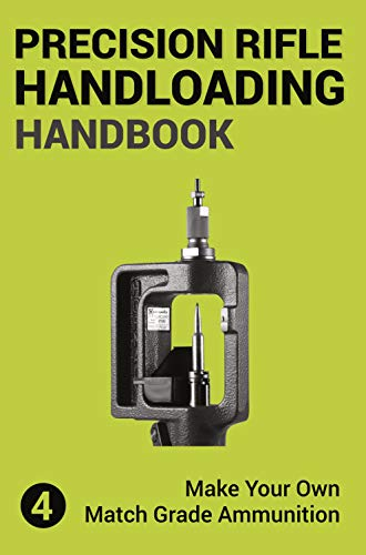 Precision Rifle Handloading (Reloading) Handbook: Learn Reloading Match Grade Ammunition Easily - Basic to advanced match level instruction (Long Range Shooting Book 4) (English Edition)