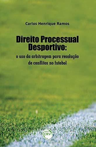 Direito processual desportivo: o uso da arbitragem para resolução de conflitos no futebol