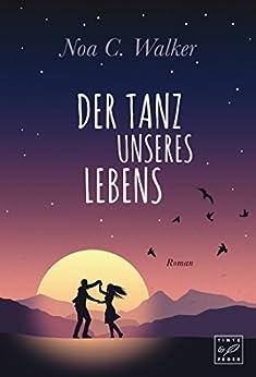 Der Tanz unseres Lebens (German Edition) por [Noa C. Walker]