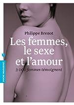 Les femmes, le sexe et l'amour - 3000 femmes témoignent de Philippe Brenot