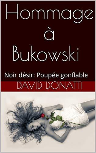 Hommage à Bukowski: Noir désir: Poupée gonflable (Poésie contemporaine t. 1)