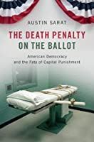 The Death Penalty on the Ballot: American Democracy and the Fate of Capital Punishment