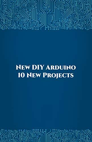 New DIY Arduino 10 New Projects: Home Automation, Nano 33 BLE Sense, Lithium Battery Monitoring, GPS module (uBlox Neo 6M), Controlling NEMA 17 Stepper Motor, Robotic Arm etc..,