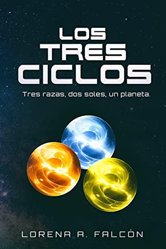 Los tres ciclos: Tres razas, dos soles, un planeta de Lorena A. Falcón