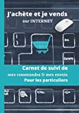 J'achète et je vends sur INTERNET: CARNET DE SUIVI DE MES COMMANDES ET MES ENVOIS | POUR LES PARTICULIERS