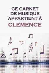 Ce carnet de musique appartient à Clemence: Cahier de partitions: Papier manuscrit / 12 portées par page / idée cadeau (French Edition)