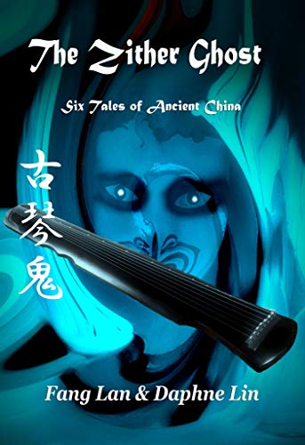 The Zither Ghost: Six Tales of Ancient China (English Edition)
