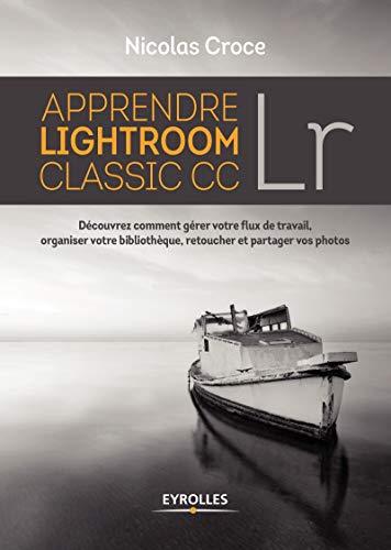 Apprendre Lightroom Classic CC: Découvrez comment gérer votre...