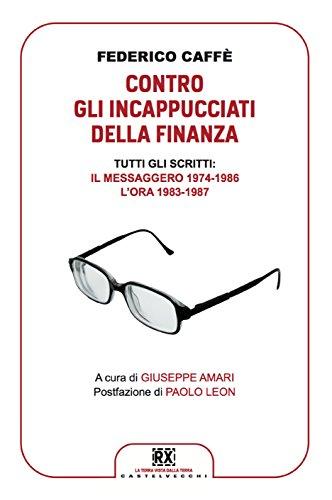 Contro gli incappucciati della finanza: Tutti gli scritti: Il Messaggero 1974-1986, L'Ora 1983-1987