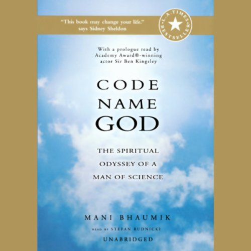 Code Name God     The Spiritual Odyssey of a Man of Science              By:                                                                                                                                 Mani Bhaumik                               Narrated by:                                                                                                                                 Stefan Rudnicki,                                                                                        Ben Kingsley                      Length: 6 hrs and 20 mins     56 ratings     Overall 4.2