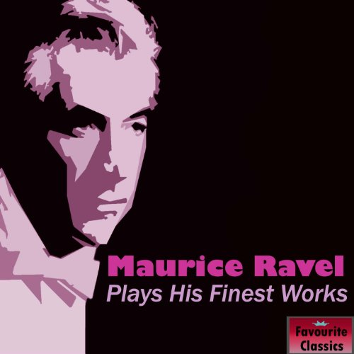Maurice Ravel Plays His Finest Works