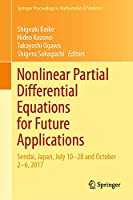 Nonlinear Partial Differential Equations for Future Applications: Sendai, Japan, July 10–28 and October 2–6, 2017 (Springer Proceedings in Mathematics & Statistics, 346)