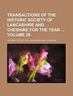 Transactions of the Historic Society of Lancashire and Cheshire for the Year Volume 29