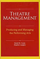 Theatre Management and Production in America: Producing and Managing the Performing Arts