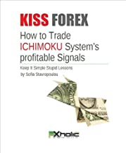 KISS FOREX : How to Trade ICHIMOKU System's Profitable Signals | Keep It Simple Stupid Lessons: Technical Analysis on steroids! (FXHOLIC Book 2)