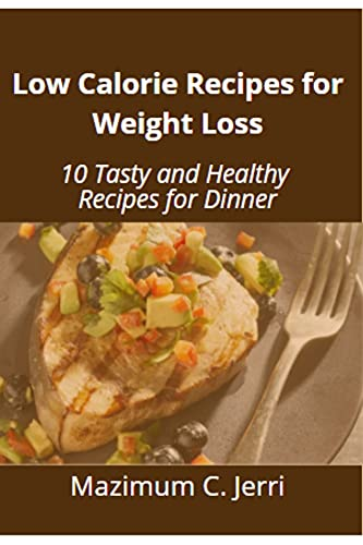 Low Calorie Recipes for Weight Loss: 10 Tasty and Healthy Recipes for Dinner (English Edition)