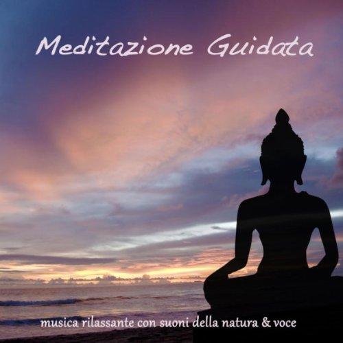 Meditazione Guidata: Musica Rilassante con Suoni della Natura e Voce Femminile che guida la Meditazione e Rilassamento