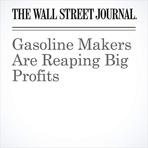 Gasoline Makers Are Reaping Big Profits copertina