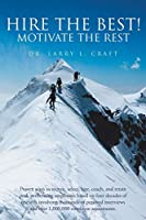 Hire the Best!: Motivate the Rest