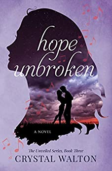 Hope Unbroken (Unveiled Series Book 3) by [Crystal Walton]