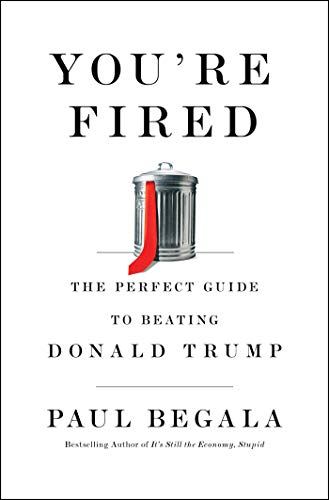 You're Fired: The Perfect Guide to Beating Donald Trump